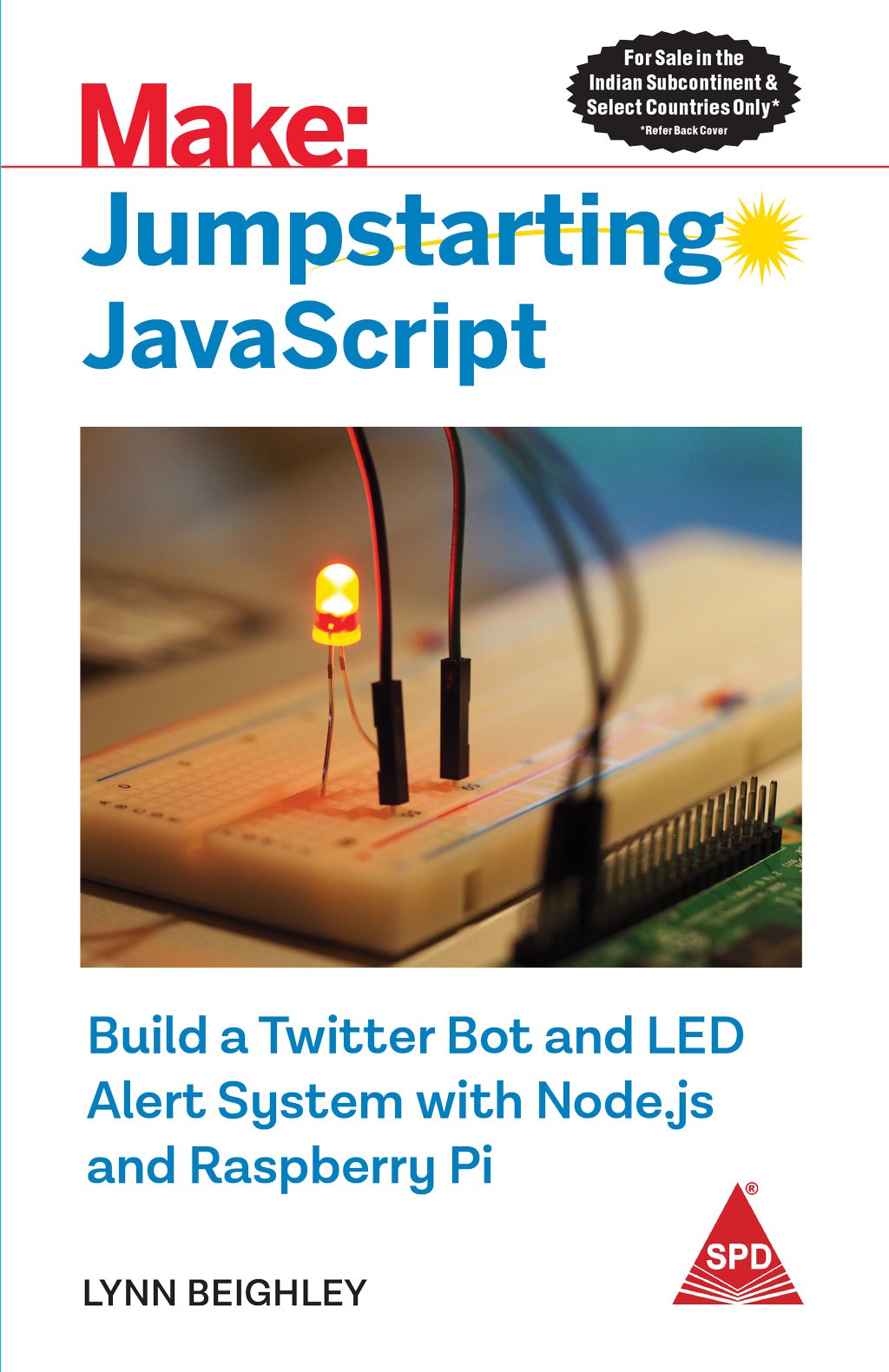 Make: Jumpstarting JavaScript - Build a Twitter Bot and LED Alert System  with Node js and Raspberry Pi (Grayscale edition)